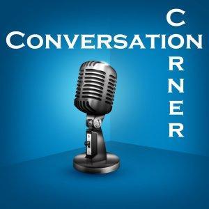 Conversation Corner - Interviews and Discussion