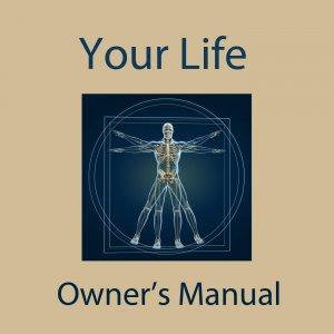 Your Life – an Owner's Manual