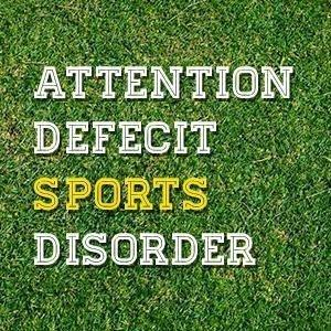 Attention Deficit Sports Disorder