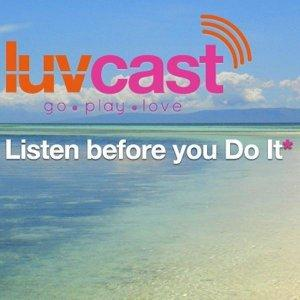 LuvCast - Listen before you Do it* - Honeymoons and Destination Weddings