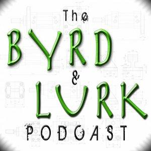 The Byrd and Lurk Podcast (TO DELETE)