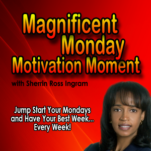 Magnificent Monday Motivation Moment