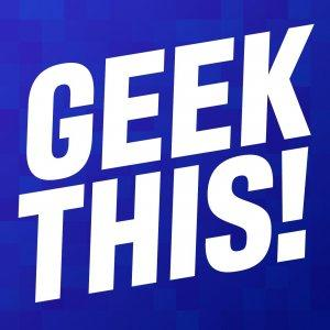 GEEK THIS! | Pop Culture with Minimal Nerd Rage