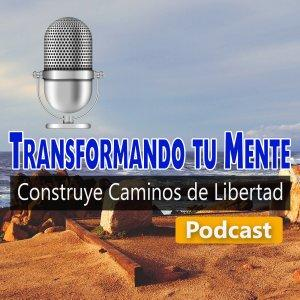 Podcast Transformando tu Mente