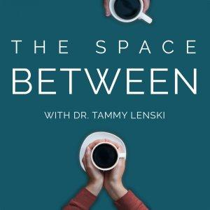 The Space Between: Conflict Resolution with Dr. Tammy Lenski