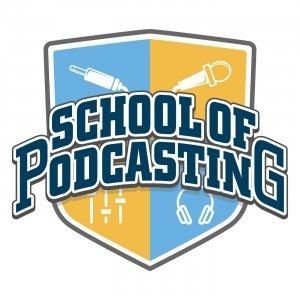 School of Podcasting - Learn to Plan, Start, and Grow Your Podcast
