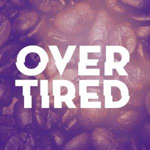 Overtired