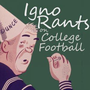 Igno Rants on College Football