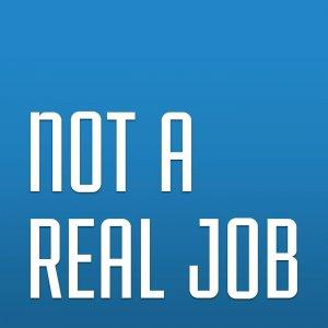 Podcast – Not a Real Job