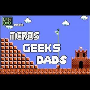 Nerds, Geeks, Dads