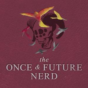 The Once And Future Nerd