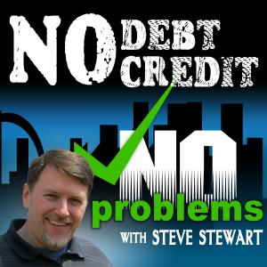 No Debt, No Credit, No Problems with Steve Stewart  on The 2GuysTalking Podcast Network