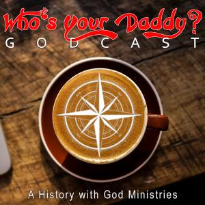 Who's Your Daddy GODcast