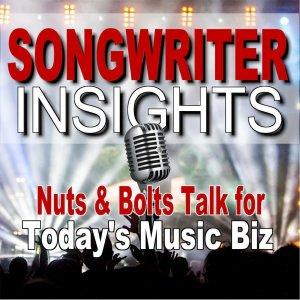 Songwriter Insights: Nuts and Bolts Talk for Today's Music Biz