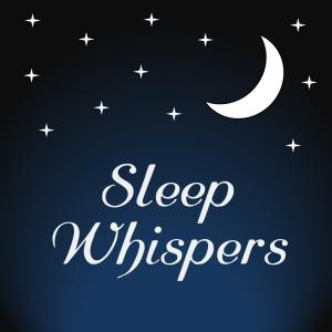 Sleep Whispers - for ASMR, Relaxation, Insomnia, Anxiety, Stress