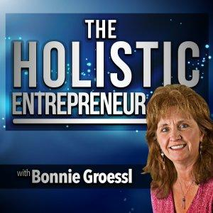 THE HOLISTIC ENTREPRENEUR BY BONNIE GROESSL
