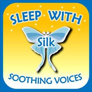 Sleep with Silk: Soothing Voices