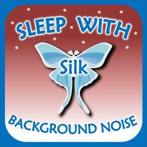 Sleep with Silk: Background Noise