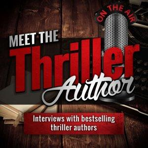 Meet the Thriller Author: Interviews with Writers of Mystery, Thriller, and Suspense Books