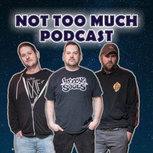 Not Too Much Podcast