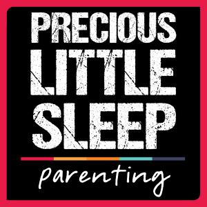 Precious Little Sleep Parenting Podcast