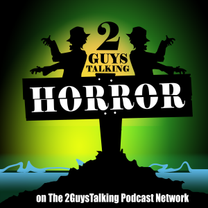 2GuysTalkingHorror - TV & Movie Horror Review & Why You Love Them
