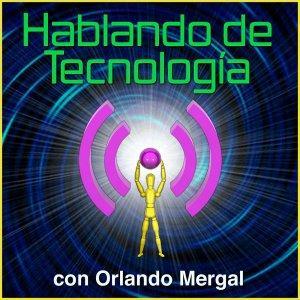 Hablando de Tecnología con Orlando Mergal   Podcast En Español   Discusión inteligente sobre computa