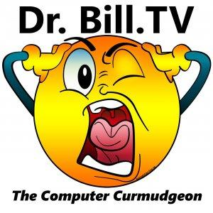 Dr. Bill.TV | The Computer Curmudgeon