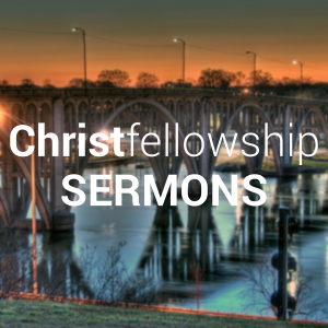 Christ Fellowship - Sermons (Audio)