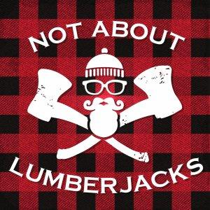 Not About Lumberjacks