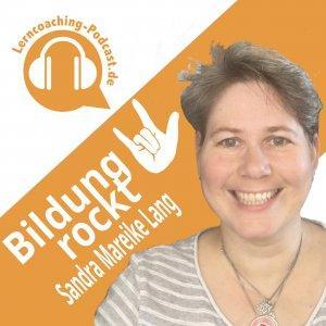 Sandra Mareike Lang Bildung rockt! - Der Lerncoaching Podcast: eLearning | Mentale Staerke | Tools |