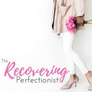The Recovering Perfectionist