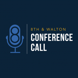 8th & Walton Conference Call Podcast