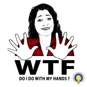 WTF Do I Do with My Hands?