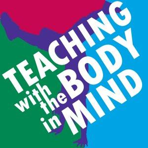 Teaching With The Body In Mind