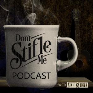 Don't Stifle Me Podcast with Jacob Stiefel
