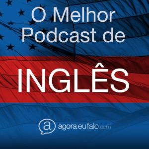 Como Aprender Inglês - Agora Eu Falo Podcast