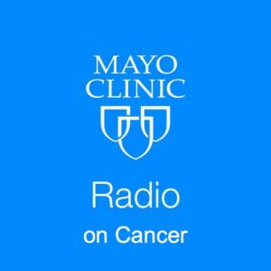 Mayo Clinic Radio on Cancer