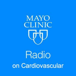 Mayo Clinic Radio on Cardiovascular