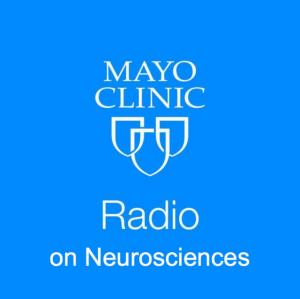 Mayo Clinic Radio on Neurosciences