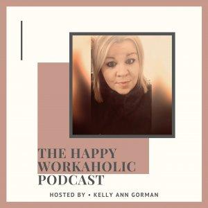THE HAPPY WORKAHOLIC PODCAST