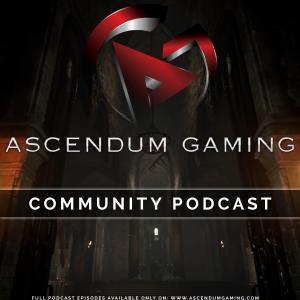 Ascendum Gaming - Community Podcast