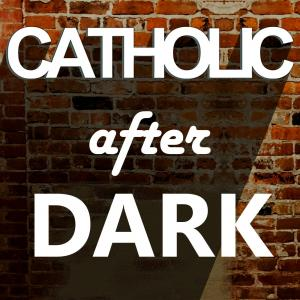 Catholic After Dark - Ep  3: How to Become a Better Catholic