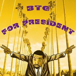 BTG For President