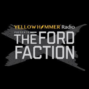Yellowhammer Radio Presents The Ford Faction