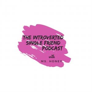 The Introverted Single Friend Podcast