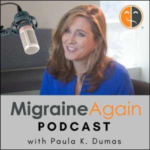 Migraine Again: Paula K. Dumas chats with leading experts to help you thrive in your life, love & wo