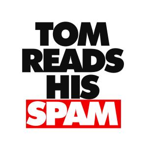 Tom Reads His Spam