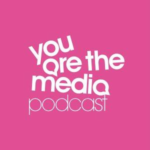 You Are The Media