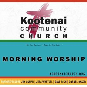 Kootenai Church Morning Worship